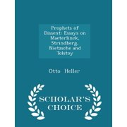 Prophets of Dissent : Essays on Maeterlinck, Strindberg, Nietzsche and Tolstoy - Scholar's Choice Edition