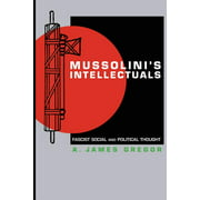 Mussolini's Intellectuals: Fascist Social and Political Thought (Paperback)