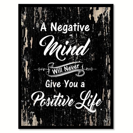 A negative mind will never give you a positive life Inspirational Quote Saying Black Canvas Print with Picture Frame Home Decor Wall Art Gift Ideas 28