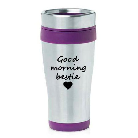 16 oz Insulated Stainless Steel Travel Mug Good Morning Bestie Best Friend
