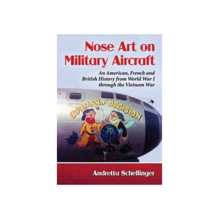Aircraft Nose Art  American  French And British Imagery And Its Influences From World War I Through The Vietnam War