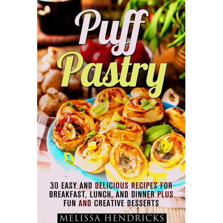 Puff Pastry: 30 Easy and Delicious Recipes for Breakfast, Lunch, and Dinner Plus Fun and Creative Desserts - eBook - Fun And Easy Halloween Desserts