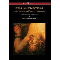 Frankenstein or the Modern Prometheus (Uncensored 1818 Edition - Wisehouse Classics) (Uncensored 1818) (Hardcover)