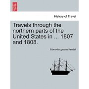 Travels Through the Northern Parts of the United States in ... 1807 and 1808.