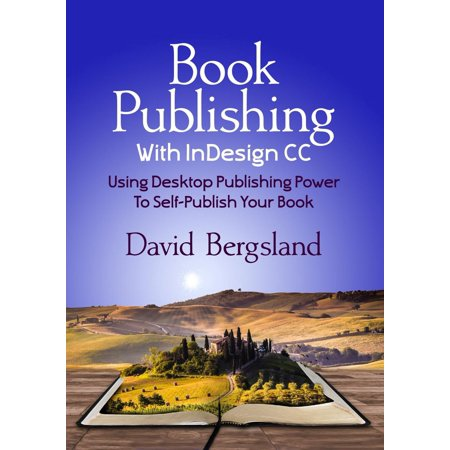 Book Publishing With InDesign CC: Using Desktop Publishing Power To Self-Publish Your Book - (Indesign Uses Placed Assets That Results In)