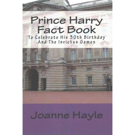 Prince Harry Fact Book  To Celebrate His 30Th Birthday And The Invictus Games