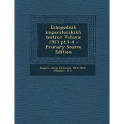 Ezhegodnik Imperatorskikh Teatrov Volume 1913 PT.1-4 - Primary Source Edition