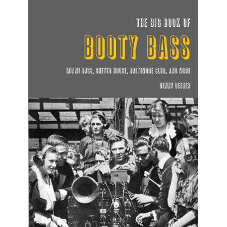 The Big Book of Booty Bass: Miami Bass, Ghetto House, Baltimore Club, and (Ghetto Booty)