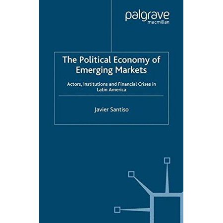 The Political Economy Of Emerging Markets  Actors  Institutions And Financial Crises In Latin America