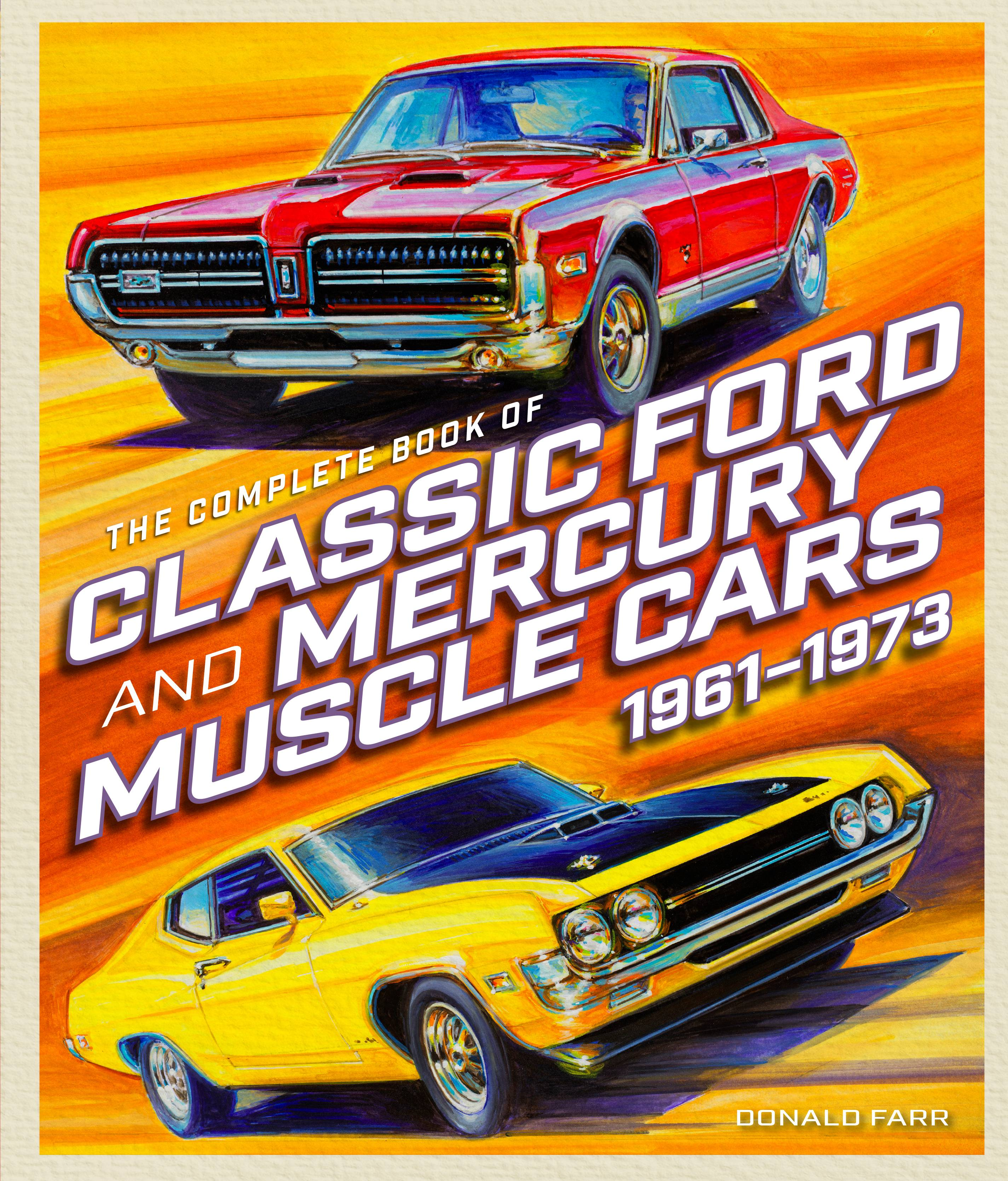 The Complete Book of Classic Ford and Mercury Muscle Cars : 1961 ...