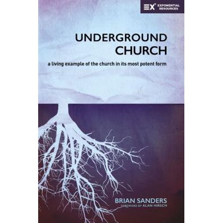 Underground Church : A Living Example of the Church in Its Most Potent