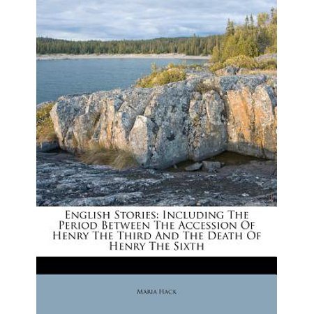 English Stories : Including the Period Between the Accession of Henry the Third and the Death of Henry the