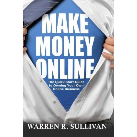 Make Money Online  The Quick Start Guide To Owning Your Own Online Business