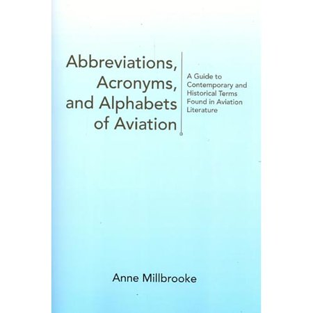 Abbreviations  Acronyms  And Alphabets Of Aviation  A Guide To Contemporary And Historical Terms Found In Aviation Literature