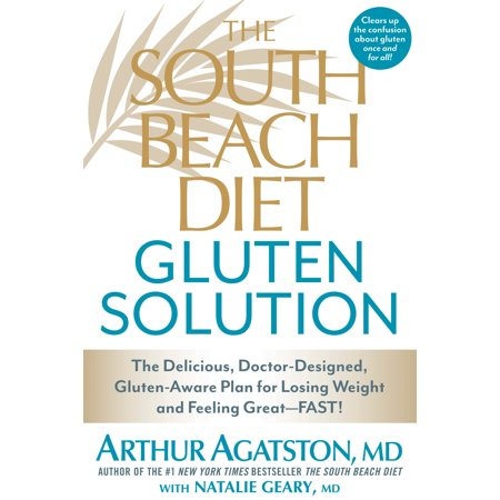 The South Beach Diet Gluten Solution : The Delicious, Doctor-Designed, Gluten-Aware Plan for Losing Weight and Feeling
