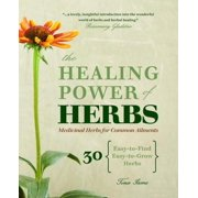 The Healing Power of Herbs : Medicinal Herbs for Common Ailments