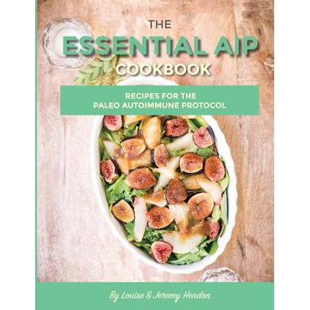 The Essential AIP Cookbook : 115+ Recipes For The Paleo Autoimmune Protocol - Media Gateway Protocol