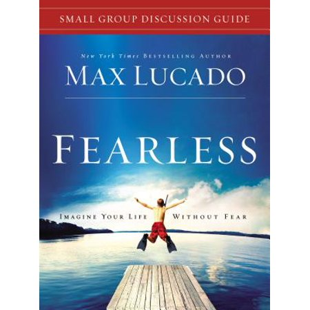 Fearless Small Group Discussion Guide : Imagine Your Life Without Fear