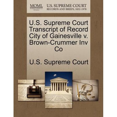 U.S. Supreme Court Transcript of Record City of Gainesville V. Brown-Crummer Inv - Party City Gainesville Fl