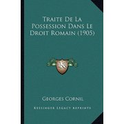 Traite de La Possession Dans Le Droit Romain (1905)