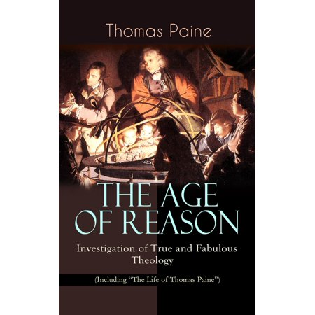 THE AGE OF REASON - Investigation of True and Fabulous Theology (Including
