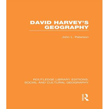 David Harvey's Geography (RLE Social & Cultural Geography) -