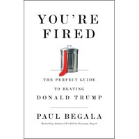 You're Fired : The Perfect Guide to Beating Donald Trump