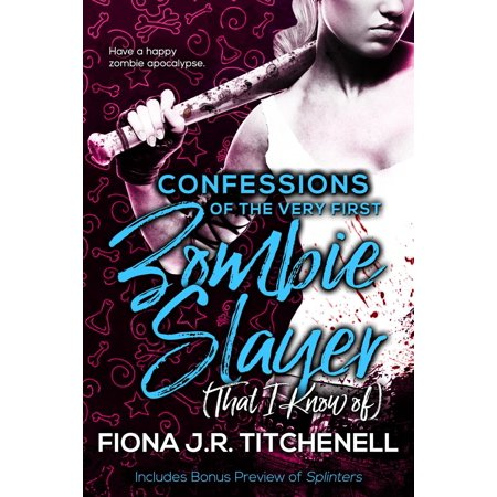 Confessions of the Very First Zombie Slayer (That I Know of) - eBook ()