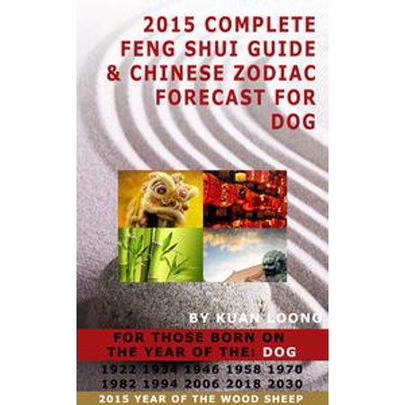 Chinese Zodiac Dog (2015 Complete Feng Shui Guide & Chinese Zodiac Forecast for Dog -)
