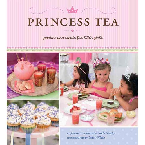 Princess Tea: Parties and Treats for Little Girls
