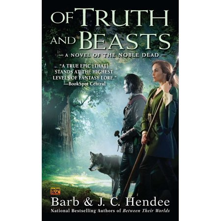 Of Truth and Beasts : A Novel of the Noble Dead