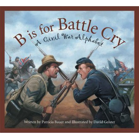 B Is for Battle Cry : A Civil War Alphabet