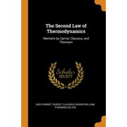 The Second Law of Thermodynamics : Memoirs by Carnot, Clausius, and Thomson