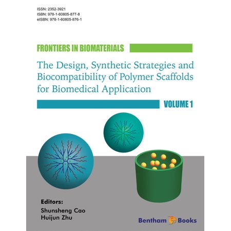 Frontiers in Biomaterials: The Design, Synthetic Strategies and Biocompatibility of Polymer Scaffolds for Biomedical Application - -
