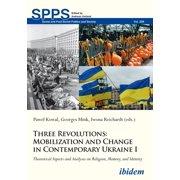 Three Revolutions: Mobilization and Change in Contemporary Ukraine I - eBook