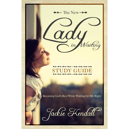 The New Lady in Waiting Study Guide : Becoming God's Best While Waiting for Mr.