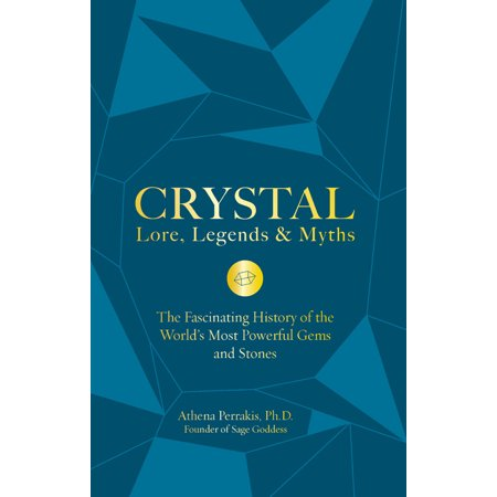 Crystal Lore, Legends & Myths : The Fascinating History of the World's Most Powerful Gems and