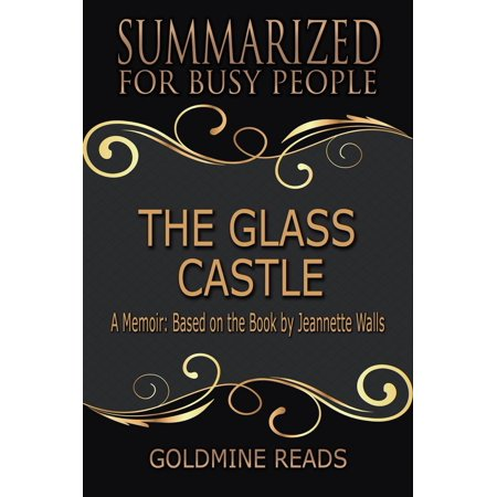 The Glass Castle - Summarized for Busy People: A Memoir: Based on the Book by Jeannette Walls - -