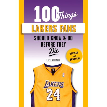 100 Things Lakers Fans Should Know & Do Before They Die -