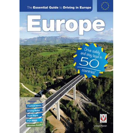 The Essential Guide to Driving in Europe : Drive Safely and Stay Legal in 50 Countries!