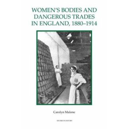 Women's Bodies and Dangerous Trades in England, 1880-1914
