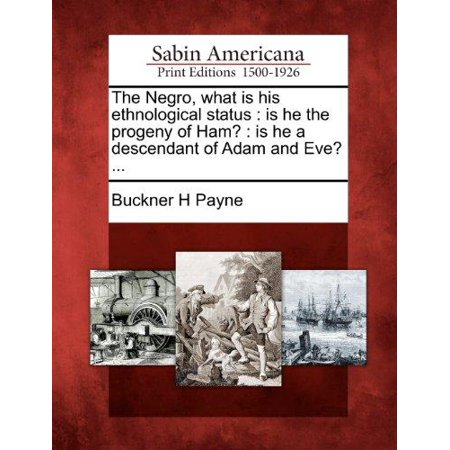 The Negro  What Is His Ethnological Status  Is He The Progeny Of Ham   Is He A Descendant Of Adam And Eve