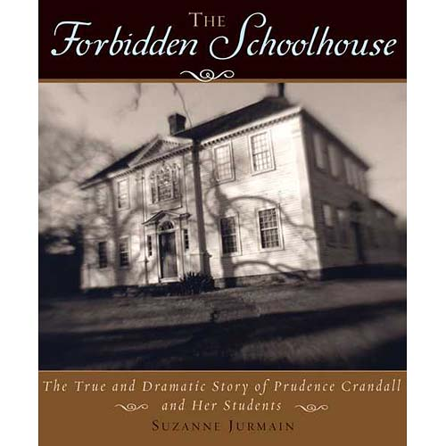 The Forbidden Schoolhouse: The True and Dramatic Story of Prudence Candall and Her Students