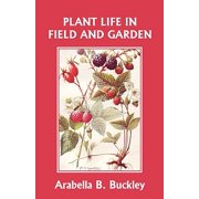 Plant Life in Field and Garden (Yesterday's Classics)