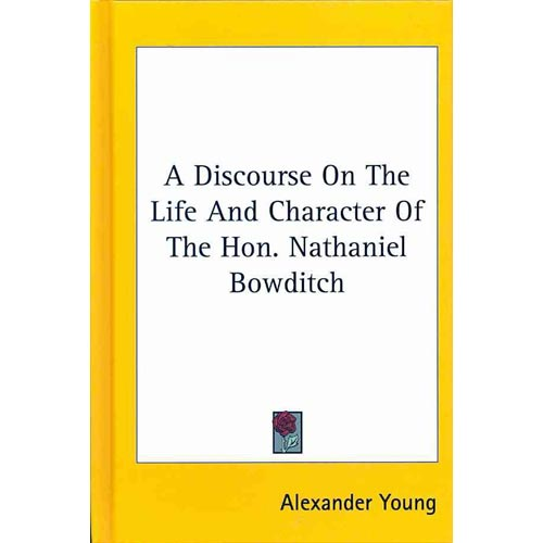 A Discourse On The Life And Character Of The Hon. Nathaniel Bowditch