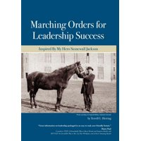 Marching Orders for Leadership Success : Inspired by My Hero Stonewall Jackson