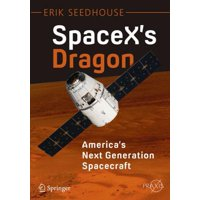 Spacex's Dragon: America's Next Generation Spacecraft (Paperback)