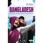 Bangladesh : A Political History Since Independence