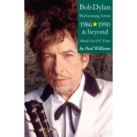 Bob Dylan: Performance Artist 1986-1990 And Beyond (Mind Out Of Time) - eBook