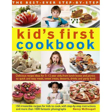 The Best-Ever Step-By-Step Kid's First Cookbook : Delicious Recipe Ideas for 5-12 Year Olds from Lunch Boxes and Picnics to Quick and Easy Meals, Sweet Treats, Desserts, Drinks and Party (Best Food For Children)